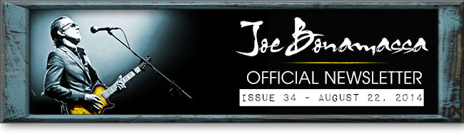 Joe Bonamassa Official Newsletter. Issue 34 - August 22, 2014.