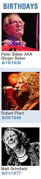 Keeping The Blues Alive featured weekly birthdays: Peter Baker AKA Ginger Baker: 8/19/1939, Robert Plant: 8/20/1948, Matt Schofield: 8/21/1977. Click to read more about this week's birthdays...