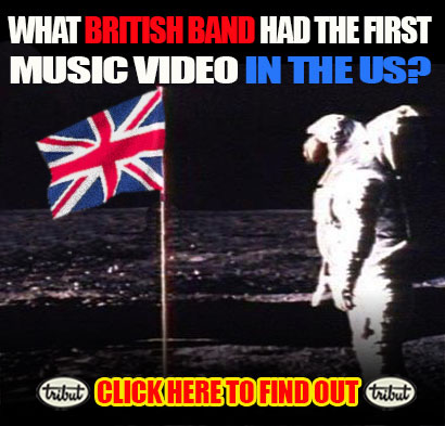 Tribut Apparel, 'When Music Really Matters'. What British Band Had The First Music Video Played In The US? Click Here To Find Out.